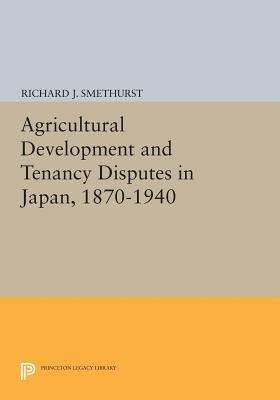 Agricultural Development and Tenancy Disputes in Japan, 1870-1940 - Smethurst, Richard J.
