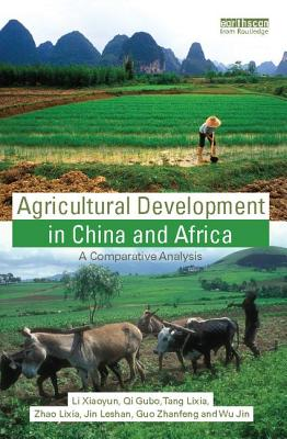 Agricultural Development in China and Africa: A Comparative Analysis - Xiaoyun, Li, and Gubo, Qi, and Lixia, Tang
