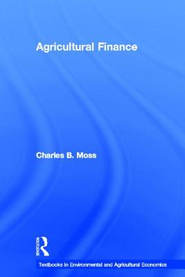 Agricultural Finance - Moss, Charles B, and Gunderson, Michael A