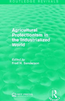 Agricultural Protectionism in the Industrialized World - Sanderson, Fred H. (Editor)