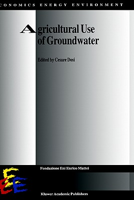 Agricultural Use of Groundwater: Towards Integration Between Agricultural Policy and Water Resources Management - Dosi, Cesare (Editor)