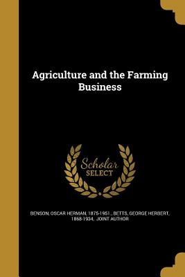 Agriculture and the Farming Business - Benson, Oscar Herman 1875-1951 (Creator), and Betts, George Herbert 1868-1934 (Creator)