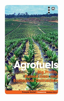 Agrofuels: Big Profits, Ruined Lives and Ecological Destruction - Houtart, Francois