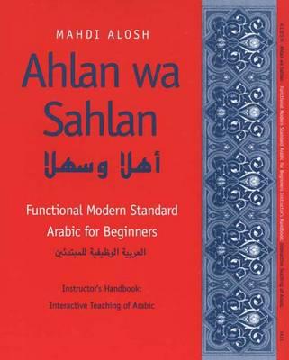 Ahlan Wa Sahlan: Functional Modern Standard Arabic for Beginners: Instructor's Manual - Alosh, Mahdi, Professor