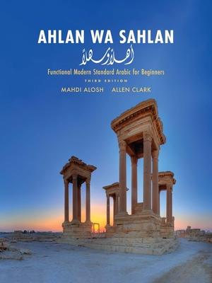Ahlan Wa Sahlan: Functional Modern Standard Arabic for Beginners - Alosh, Mahdi, and Clark, Allen
