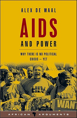 AIDS and Power: Why There Is No Political Crisis - Yet - de Waal, Alex