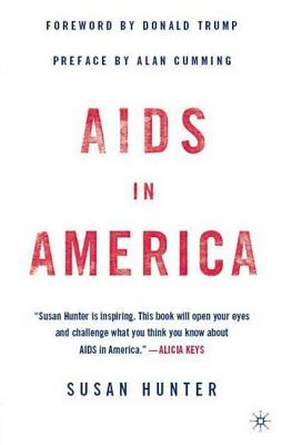 AIDS in America - Hunter, Susan, Professor, PhD, and Trump, Donald (Foreword by), and Cumming, Alan (Introduction by)