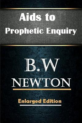AIDS to Prophetic Enquiry - Newton, B W, and Kulakowski, Editor Rev Terry