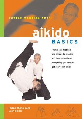 Aikido Basics - Dang, Phong Thong, and Seiser, Lynn