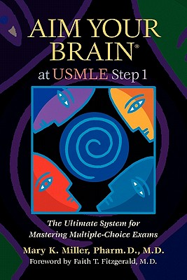 Aim Your Brain at USMLE Step 1: The Ultimate System for Mastering Multiple-Choice Exams - Miller, Mary K, and Fitzgerald, Faith T, MD (Foreword by)