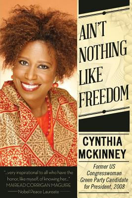 Ain't Nothing Like Freedom 2008 - McKinney, Cynthia, and Maguire, Mairhead Corrican (Preface by)