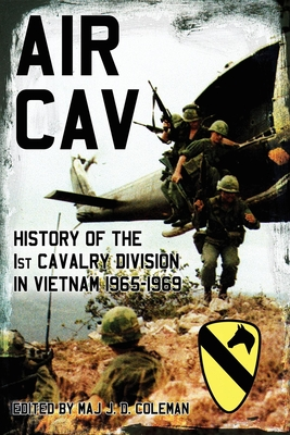 Air Cav: History of the 1st Cavalry Division in Vietnam 1965-1969 - Coleman, J D (Editor)