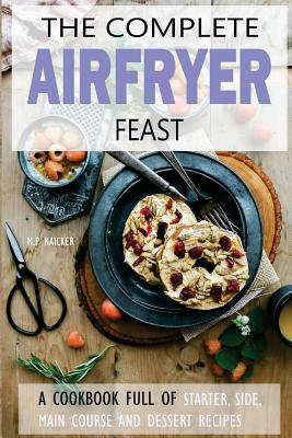 Air Fryer Cookbook: 150 High Quality Air Fryer Recipes! - Naicker, Malvin