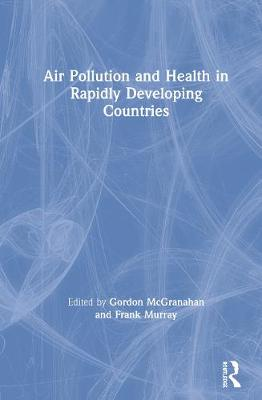 Air Pollution and Health in Rapidly Developing Countries - McGranahan, Gordon (Editor), and Murray, Frank (Editor)