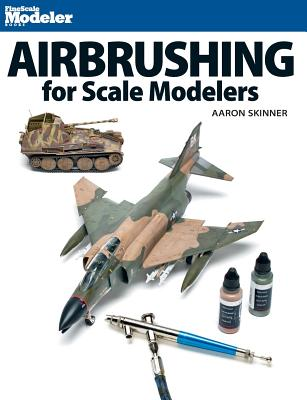 Airbrushing for Scale Modelers - Skinner, Aaron