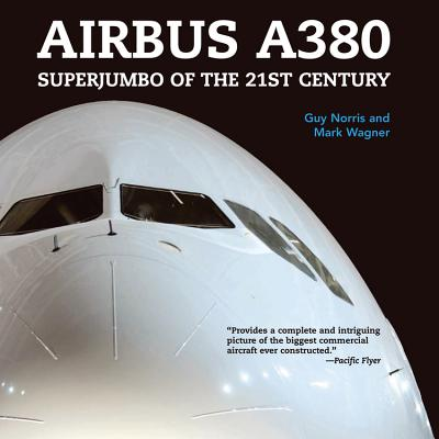 Airbus A380: Superjumbo of the 21st Century - Norris, Guy, and Wagner, Mark