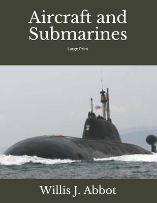 Aircraft and Submarines: Large Print - Abbot, Willis J