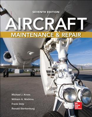 Aircraft Maintenance and Repair, Seventh Edition - Kroes, Michael J, and Watkins, William A, and Delp, Frank