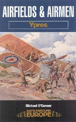 Airfields and Airmen: Ypres - O'Connor, Michael