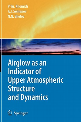 Airglow as an Indicator of Upper Atmospheric Structure and Dynamics - Khomich, Vladislav Yu, and Semenov, Anatoly I., and Shefov, Nicolay N.