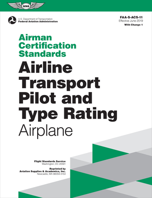 Airman Certification Standards: Airline Transport Pilot and Type Rating - Airplane: Faa-S-Acs-11.1 - Federal Aviation Administration (FAA)/Aviation Supplies & Academics (Asa)