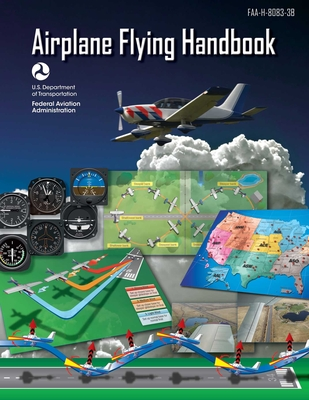 Airplane Flying Handbook (Federal Aviation Administration): Faa-H-8083-3b - Federal Aviation Administration (FAA), and Soucie, David (Foreword by)