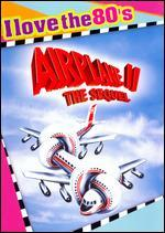 Airplane II: The Sequel [I Love the 80's Edition]