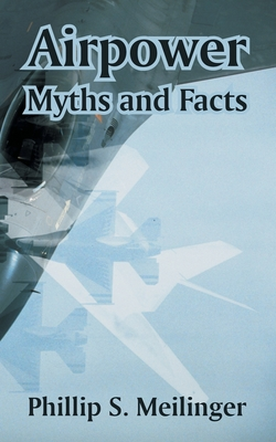 Airpower: Myths and Facts - Meilinger, Phillip S