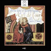 Airs de Cour - Catherine King (mezzo-soprano); Charles Daniels (tenor); Jacob Heringman (lute)