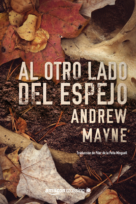 Al Otro Lado del Espejo - Mayne, Andrew, and De La Pena Minguell, Pilar (Translated by)