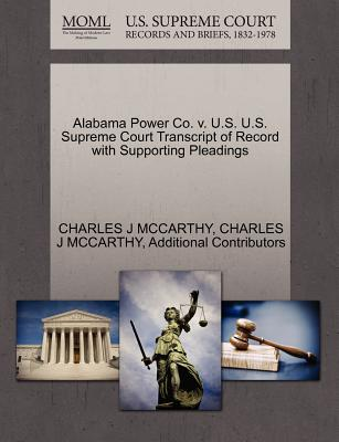 Alabama Power Co. V. U.S. U.S. Supreme Court Transcript of Record with Supporting Pleadings - McCarthy, Charles J, and Additional Contributors