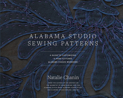 Alabama Studio Sewing Patterns: A Guide to Customizing a Hand-Stitched Alabama Chanin Wardrobe - Chanin, Natalie
