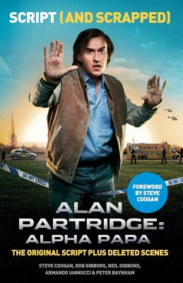 Alan Partridge: Alpha Papa: Script (and Scrapped) - Coogan, Steve (Foreword by), and Gibbons, Rob, and Gibbons, Neil