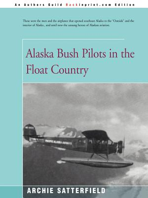 Alaska Bush Pilots in the Float Country - Satterfield, Archie, and Jarman, Lloyd (Photographer)