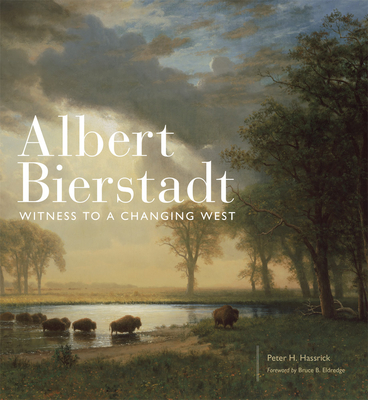 Albert Bierstadt, Volume 30: Witness to a Changing West - Hassrick, Peter H (Editor), and Eldredge, Bruce B (Foreword by), and Amiotte, Arthur (Contributions by)