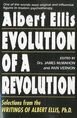 Albert Ellis: Evolution Of A Revolution: Selections from the Writings of Albert Ellis, Ph.D. - McMahon, James (Editor), and Vernon, Ann (Editor)