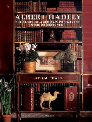 Albert Hadley: The Story of America's Preeminent Interior Designer - Lewis, Adam
