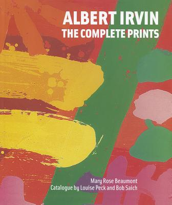 Albert Irvin: The Complete Prints - Beaumont, Mary Rose, Ms.