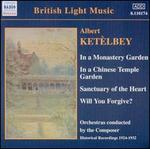 Albert Ketelbey: In a Monastery Garden; In a Chinese Temple Garden; Sanctuary of the Heart; Will You Forgive?