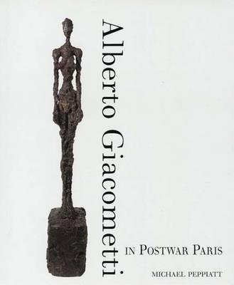 Alberto Giacometti in Postwar Paris - Peppiatt, Michael