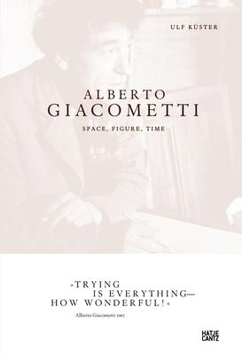 Alberto Giacometti: Space, Figure, Time - Giacometti, Alberto