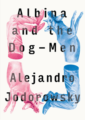 Albina And The Dog-men - Jodorowsky, Alejandro, and MacAdam, Alfred (Translated by)