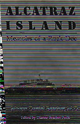 Alcatraz Island: Memoirs of a Rock Doc - Beacher, Milton Daniel, and Perfit, Diane Beacher (Volume editor)