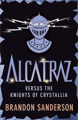 Alcatraz Versus the Knights of Crystallia - Sanderson, Brandon, and Knowles, Patrick (Designer)