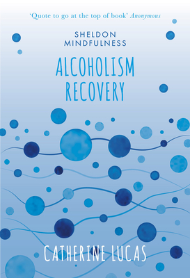 Alcoholism Recovery - Lucas, Catherine G.