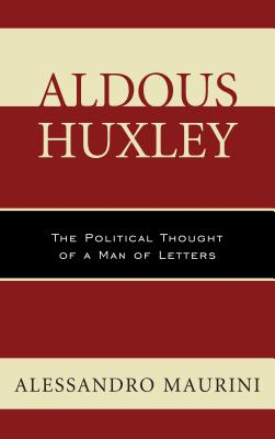 Aldous Huxley: The Political Thought of a Man of Letters - Maurini, Alessandro