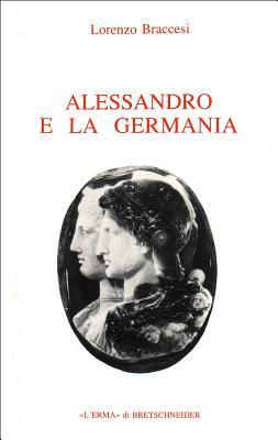 Alessandro E La Germania: Riflessioni Sulla Geografia Romana Di Conquista - Braccesi, Lorenzo