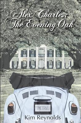 Alex Charles: The Evening Oak - Reynolds, Kim, and White, Lorraine Fico (Editor)