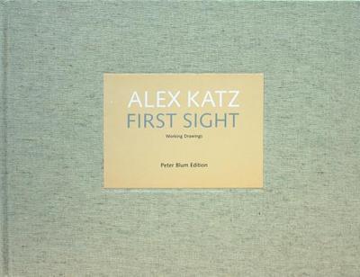 Alex Katz: First Sight - Katz, Alex, and Ammann, Jean-Christophe (Text by)
