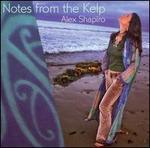 Alex Shapiro: Notes from the Kelp